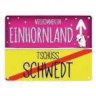 Willkommen im Einhornland - Tschüss Schwedt Einhorn Metallschild
