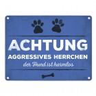 Metallschild mit Spruch: Aggressives Herrchen - der Hund ...