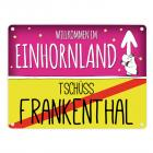 Willkommen im Einhornland - Tschüss Frankenthal Einhorn Metallschild
