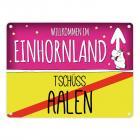 Willkommen im Einhornland - Tschüss Aalen Einhorn Metallschild