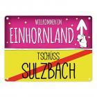 Willkommen im Einhornland - Tschüss Sulzbach Einhorn Metallschild
