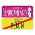 Willkommen im Einhornland - Tschüss Berlin Einhorn Metallschild